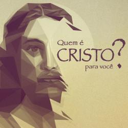 Série: Quem É Cristo Para Você - Agosto 2014