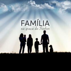 Série: Família na Graça do Senhor - Maio 2016