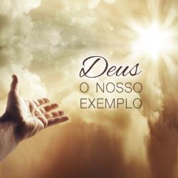 Série: Deus: Nosso Exemplo - Agosto 2016
