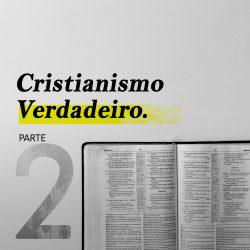 Série: Cristianismo Verdadeiro - Novembro 2019