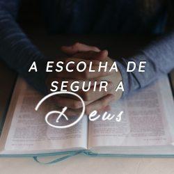 Série: A Escolha de Seguir a Deus - Dezembro 2019